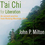 T'ai Chi for Liberation: An Ancient Practice from Wudang Mountain