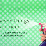 The Seven Things You Need to Keep Your House Clean & Green