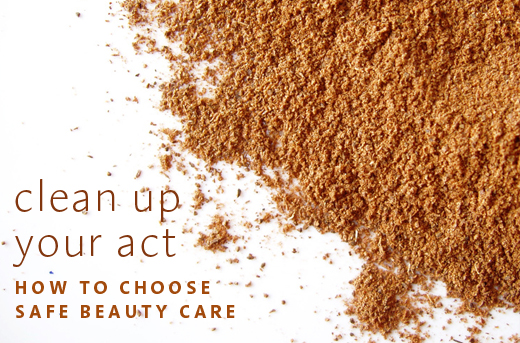 Clean Up Your Act – How To Pick Safe Beauty Care