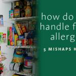 5 Food Allergy Mishaps