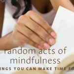 Making Time Random Acts of Mindfulness