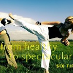 6 Ways To Go From Healthy To Spectacular