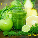 To Juice or to Blend? Pros & Cons For Both
