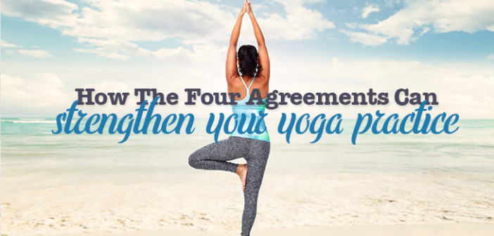 The Four Agreements I Made With My Yoga Practice: Agreement #1