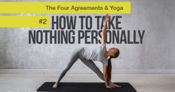 How To Not Take Anything Personally in Your Yoga Practice