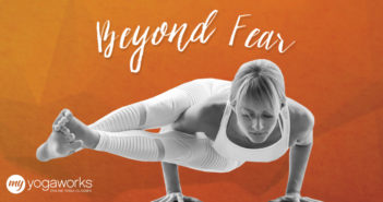 Kick Your Fears To The Curb With Yoga: MyYogaWorks Beyond Fear Challenge